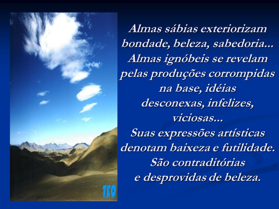 Almas sábias exteriorizam bondade, beleza, sabedoria...