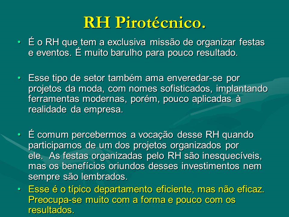 RH Pirotécnico.É o RH que tem a exclusiva missão de organizar festas e eventos.