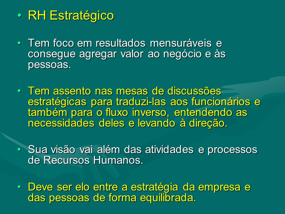 RH EstratégicoRH Estratégico Tem foco em resultados mensuráveis e consegue agregar valor ao negócio e às pessoas.Tem foco em resultados mensuráveis e consegue agregar valor ao negócio e às pessoas.