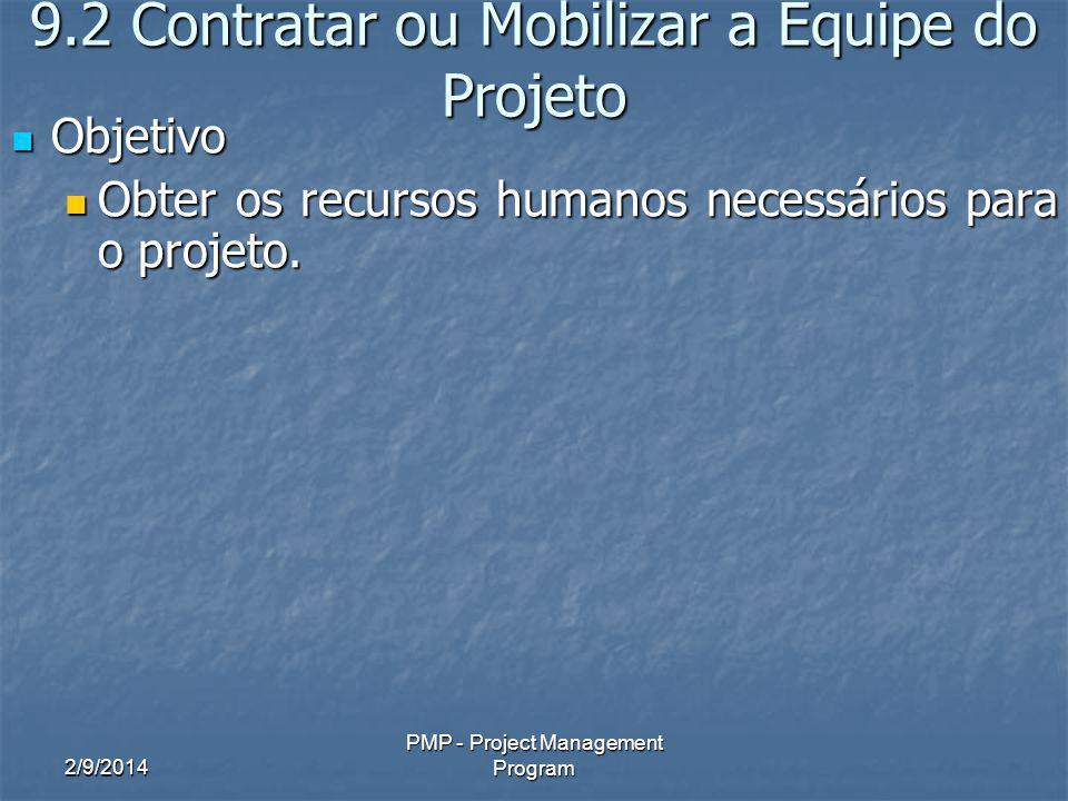 2/9/2014 PMP - Project Management Program 9.2 Contratar ou Mobilizar a Equipe do Projeto Objetivo Objetivo Obter os recursos humanos necessários para o projeto.