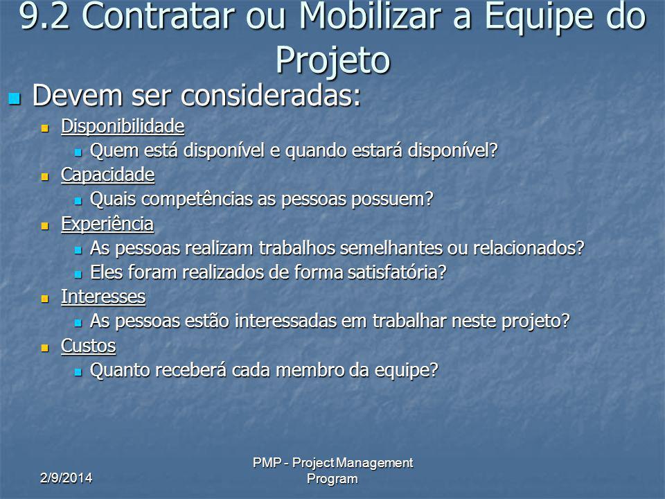 2/9/2014 PMP - Project Management Program 9.2 Contratar ou Mobilizar a Equipe do Projeto Devem ser consideradas: Devem ser consideradas: Disponibilida