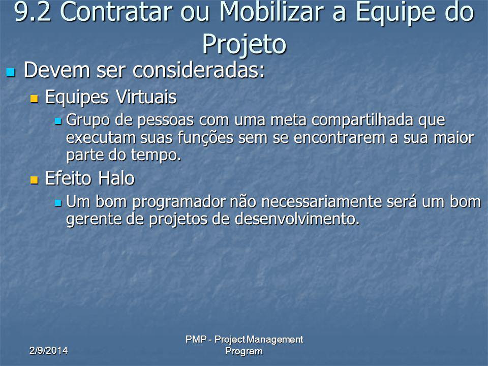 2/9/2014 PMP - Project Management Program 9.2 Contratar ou Mobilizar a Equipe do Projeto Devem ser consideradas: Devem ser consideradas: Equipes Virtu