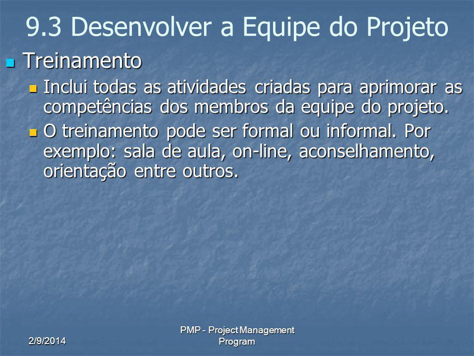 2/9/2014 PMP - Project Management Program 9.3 Desenvolver a Equipe do Projeto Treinamento Treinamento Inclui todas as atividades criadas para aprimora