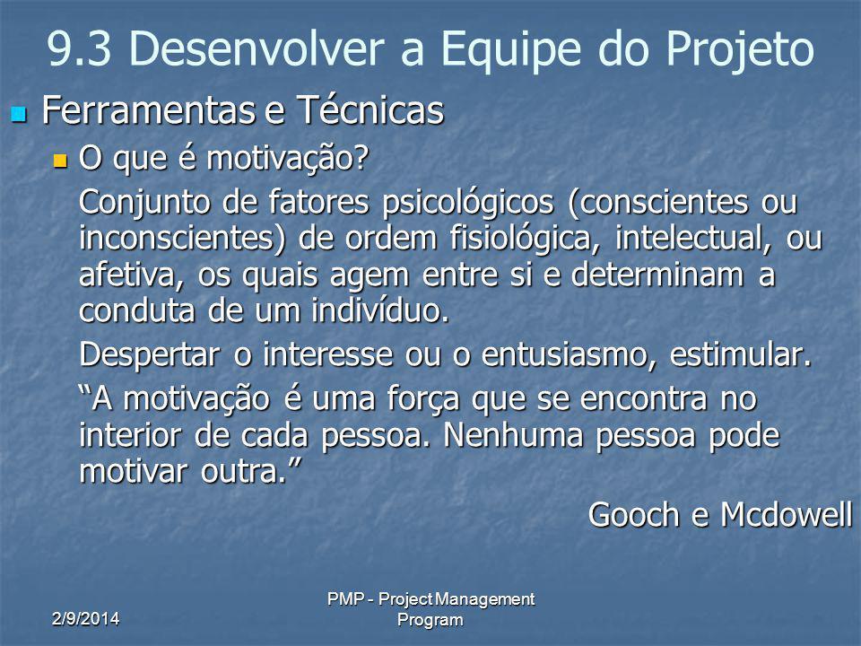 2/9/2014 PMP - Project Management Program 9.3 Desenvolver a Equipe do Projeto Ferramentas e Técnicas Ferramentas e Técnicas O que é motivação? O que é