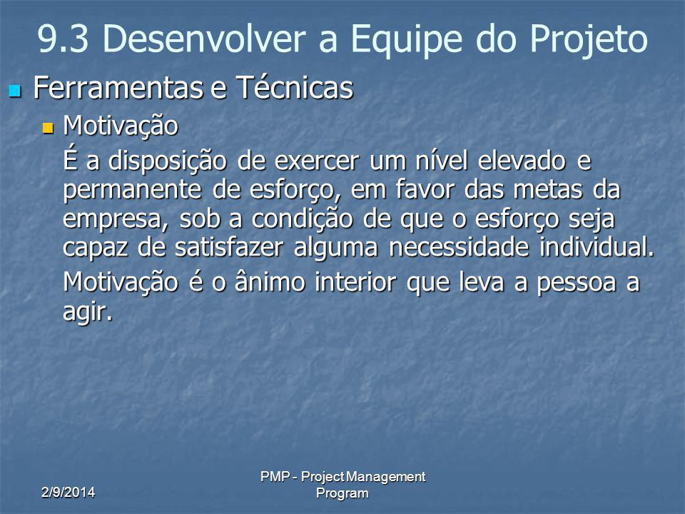 2/9/2014 PMP - Project Management Program 9.3 Desenvolver a Equipe do Projeto Ferramentas e Técnicas Ferramentas e Técnicas Motivação Motivação É a di