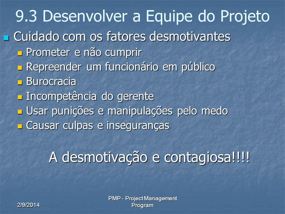 2/9/2014 PMP - Project Management Program 9.3 Desenvolver a Equipe do Projeto Cuidado com os fatores desmotivantes Cuidado com os fatores desmotivante