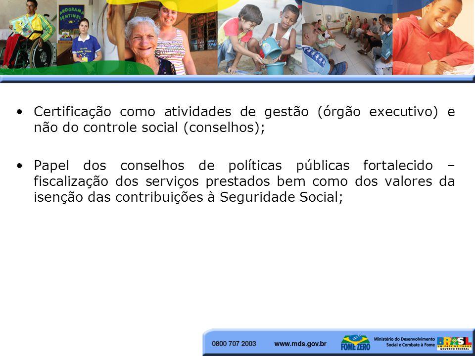 Certificação como atividades de gestão (órgão executivo) e não do controle social (conselhos); Papel dos conselhos de políticas públicas fortalecido – fiscalização dos serviços prestados bem como dos valores da isenção das contribuições à Seguridade Social;