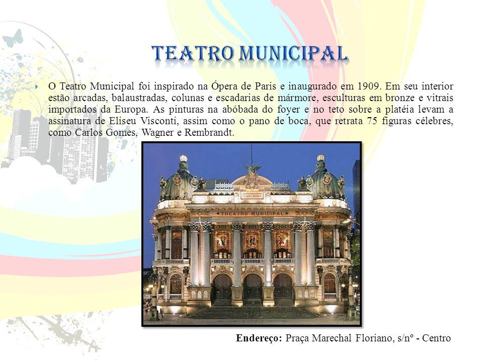 O Teatro Municipal foi inspirado na Ópera de Paris e inaugurado em 1909.