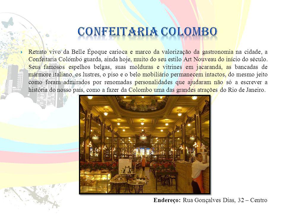  Retrato vivo da Belle Époque carioca e marco da valorização da gastronomia na cidade, a Confeitaria Colombo guarda, ainda hoje, muito do seu estilo Art Nouveau do início do século.
