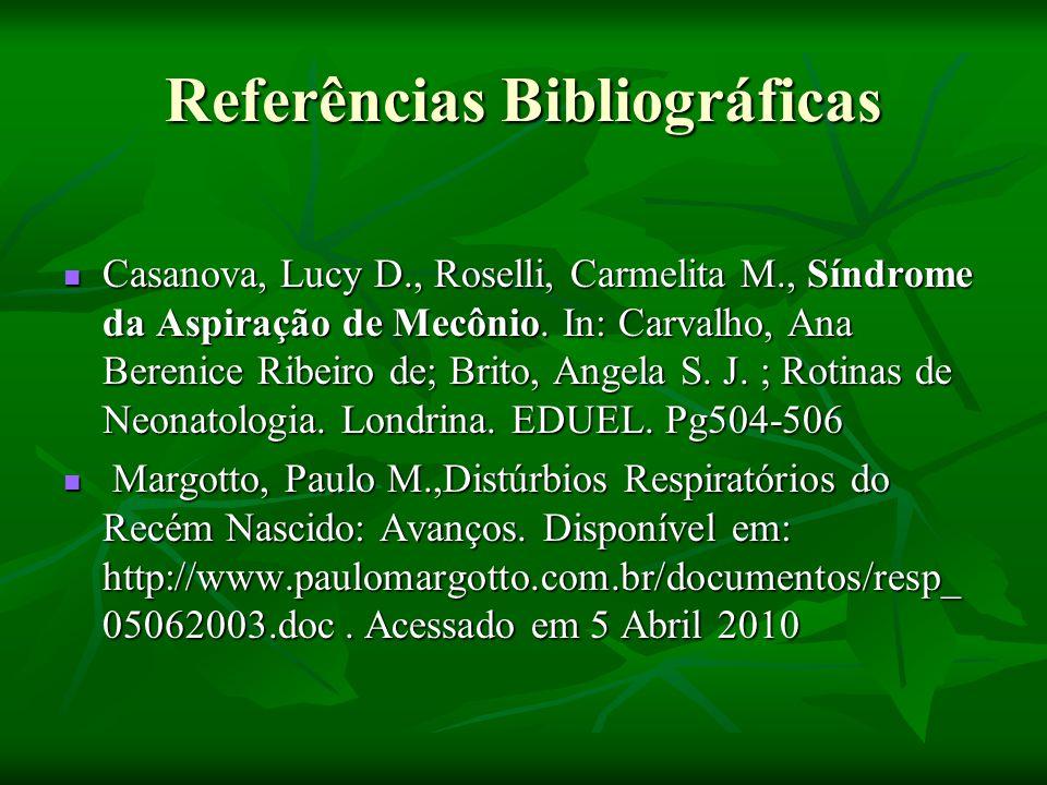 Referências Bibliográficas Casanova, Lucy D., Roselli, Carmelita M., Síndrome da Aspiração de Mecônio.