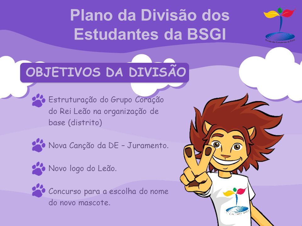 Plano da Divisão dos Estudantes da BSGI Estruturação do Grupo Coração do Rei Leão na organização de base (distrito) Nova Canção da DE – Juramento. Nov