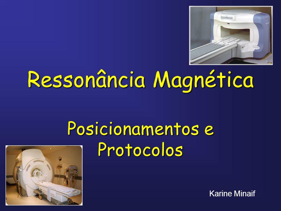 Ressonância Magnética Posicionamentos e Protocolos Karine Minaif