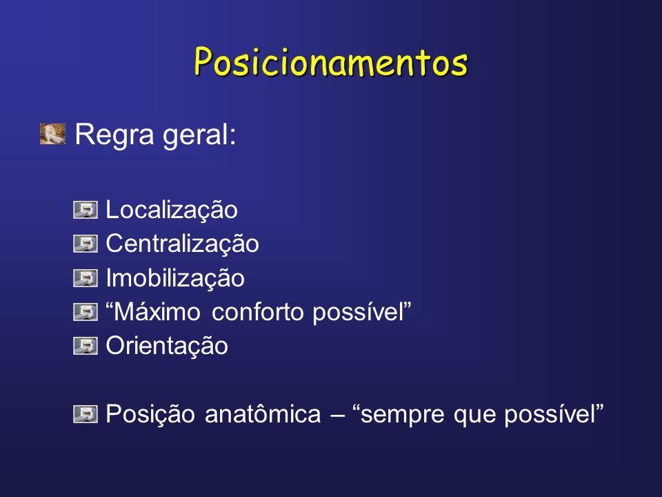 Posicionamentos Regra geral: Localização Centralização Imobilização Máximo conforto possível Orientação Posição anatômica – sempre que possível
