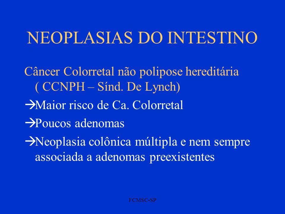 FCMSC-SP NEOPLASIAS DO INTESTINO Câncer Colorretal não polipose hereditária ( CCNPH – Sínd. De Lynch)  Maior risco de Ca. Colorretal  Poucos adenoma