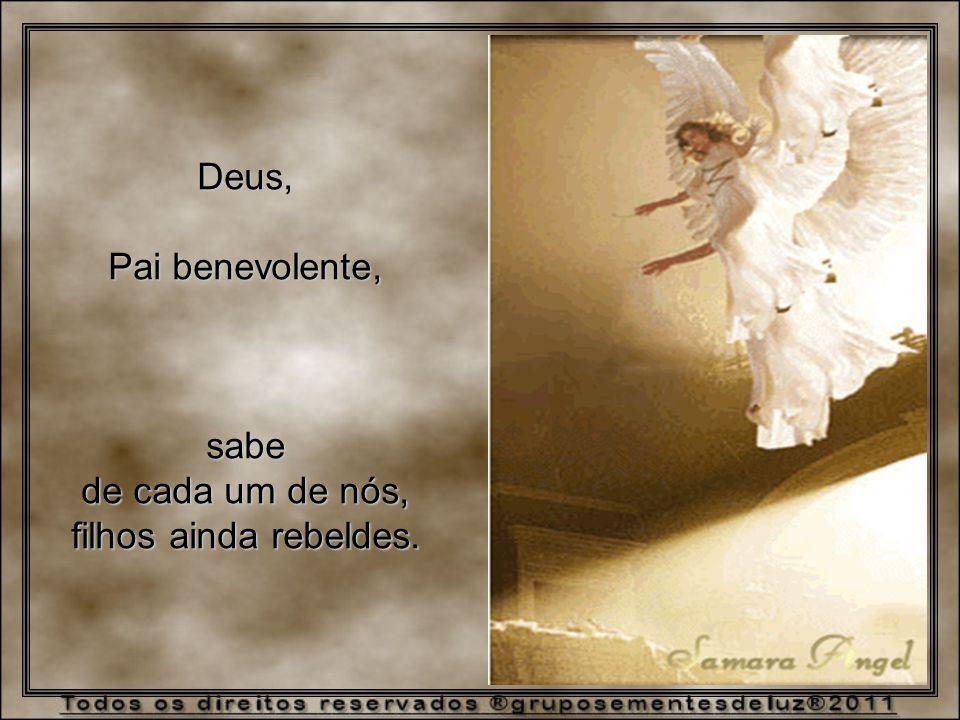 Deus, Pai benevolente, sabe de cada um de nós, filhos ainda rebeldes.