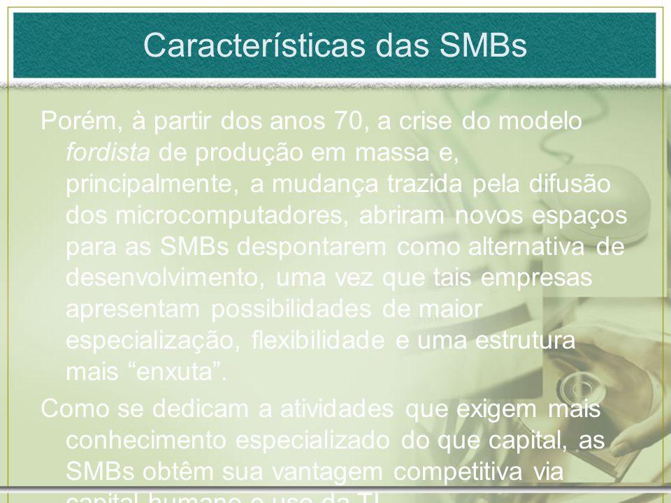 Características das SMBs Porém, à partir dos anos 70, a crise do modelo fordista de produção em massa e, principalmente, a mudança trazida pela difusã