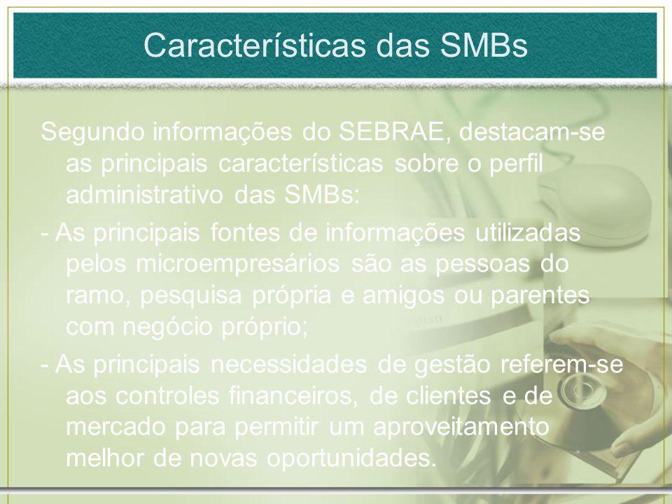 Características das SMBs Segundo informações do SEBRAE, destacam-se as principais características sobre o perfil administrativo das SMBs: - As princip