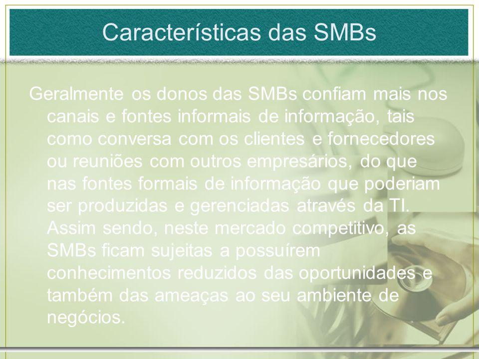 Características das SMBs Geralmente os donos das SMBs confiam mais nos canais e fontes informais de informação, tais como conversa com os clientes e f