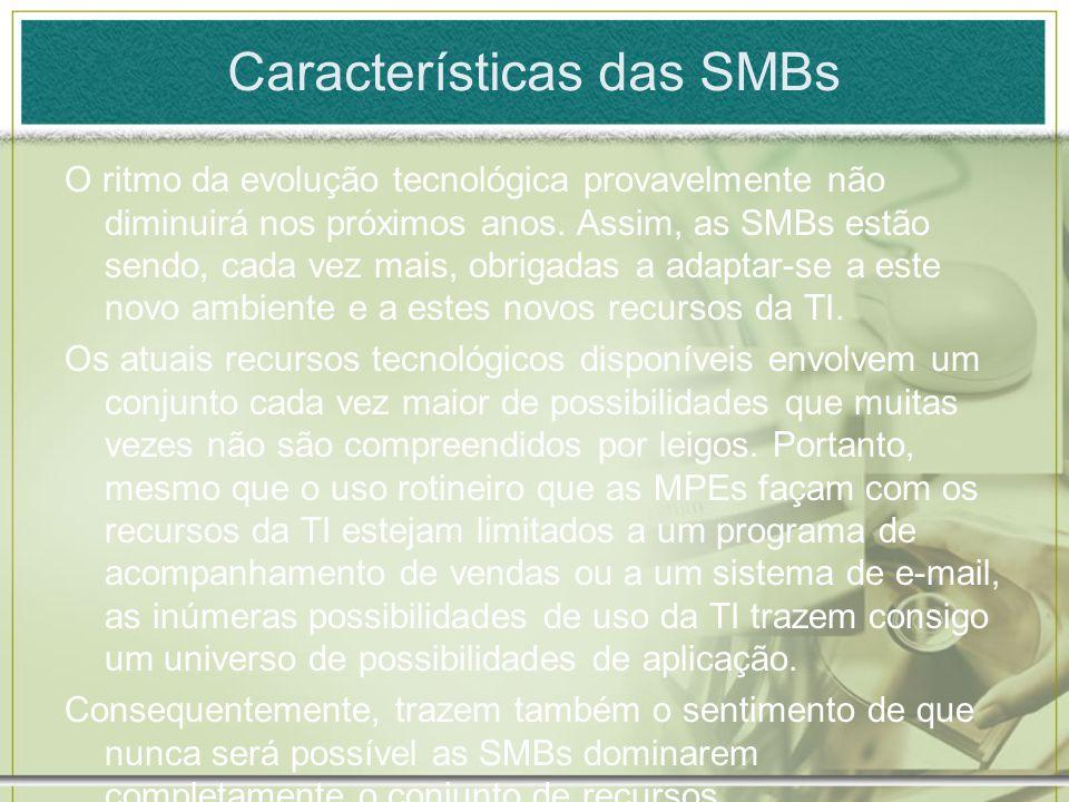 Características das SMBs O ritmo da evolução tecnológica provavelmente não diminuirá nos próximos anos. Assim, as SMBs estão sendo, cada vez mais, obr