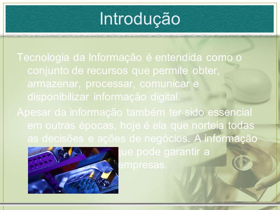 Introdução Tecnologia da Informação é entendida como o conjunto de recursos que permite obter, armazenar, processar, comunicar e disponibilizar inform