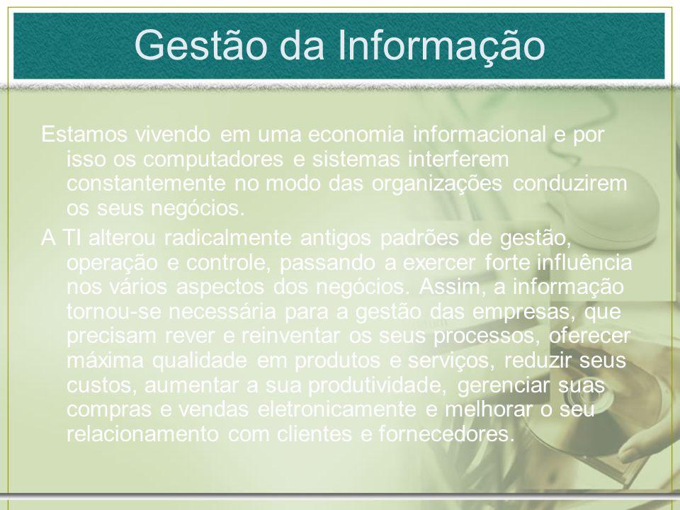 Gestão da Informação Estamos vivendo em uma economia informacional e por isso os computadores e sistemas interferem constantemente no modo das organiz