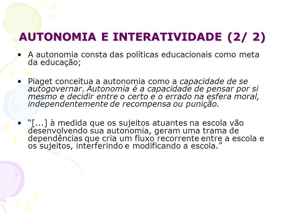 AUTONOMIA E INTERATIVIDADE (2/ 2) A autonomia consta das políticas educacionais como meta da educação; Piaget conceitua a autonomia como a capacidade de se autogovernar.