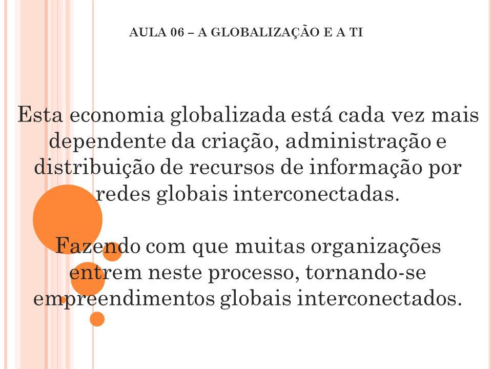 Esta economia globalizada está cada vez mais dependente da criação, administração e distribuição de recursos de informação por redes globais intercone