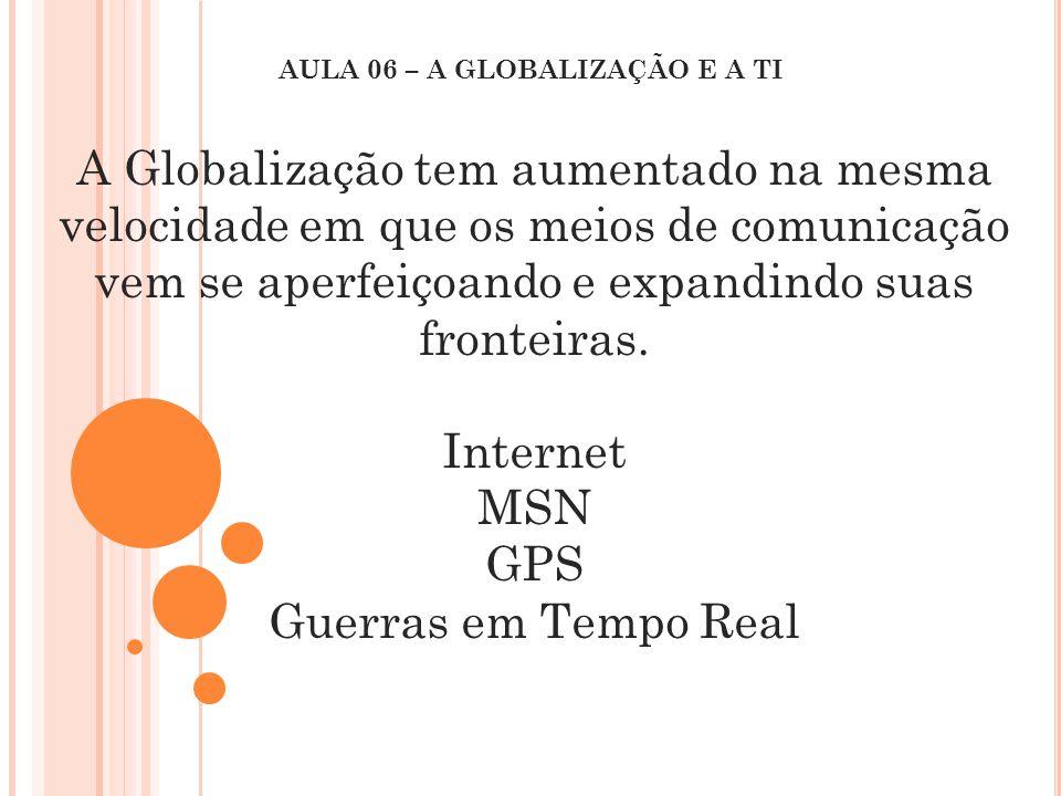 A Globalização tem aumentado na mesma velocidade em que os meios de comunicação vem se aperfeiçoando e expandindo suas fronteiras. Internet MSN GPS Gu