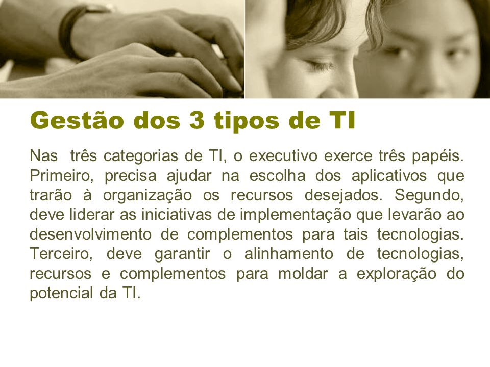 Gestão dos 3 tipos de TI Nas três categorias de TI, o executivo exerce três papéis.