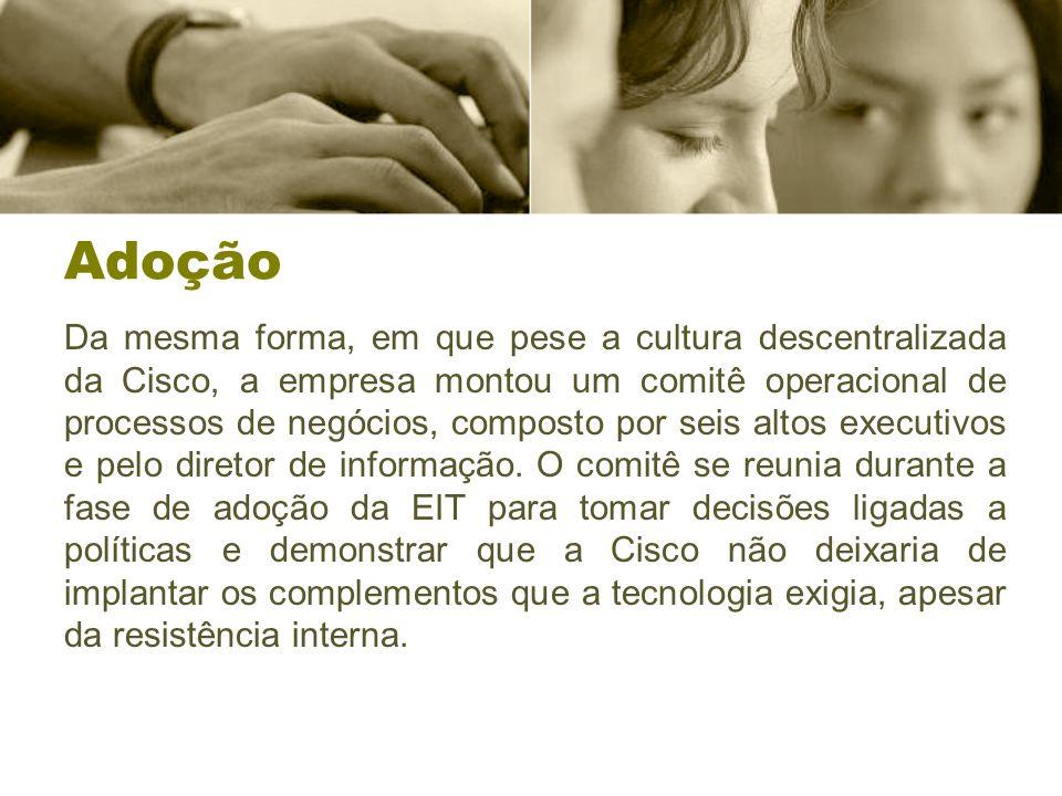 Adoção Da mesma forma, em que pese a cultura descentralizada da Cisco, a empresa montou um comitê operacional de processos de negócios, composto por seis altos executivos e pelo diretor de informação.