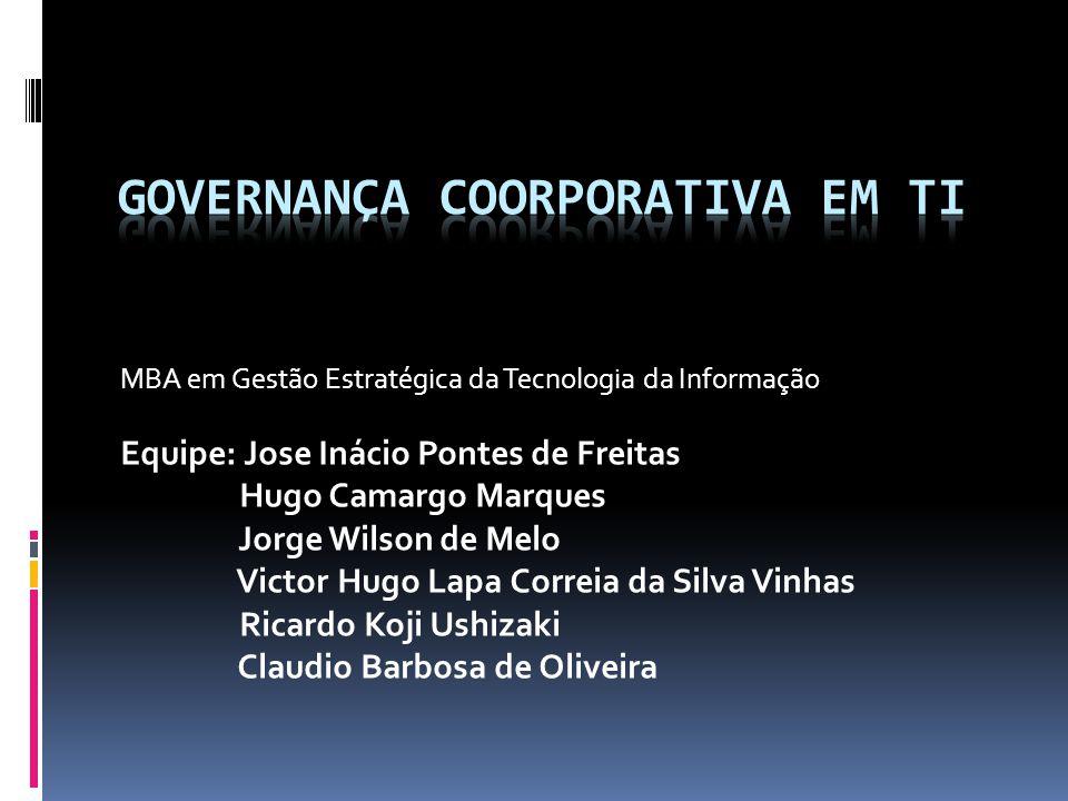 MBA em Gestão Estratégica da Tecnologia da Informação Equipe: Jose Inácio Pontes de Freitas Hugo Camargo Marques Jorge Wilson de Melo Victor Hugo Lapa