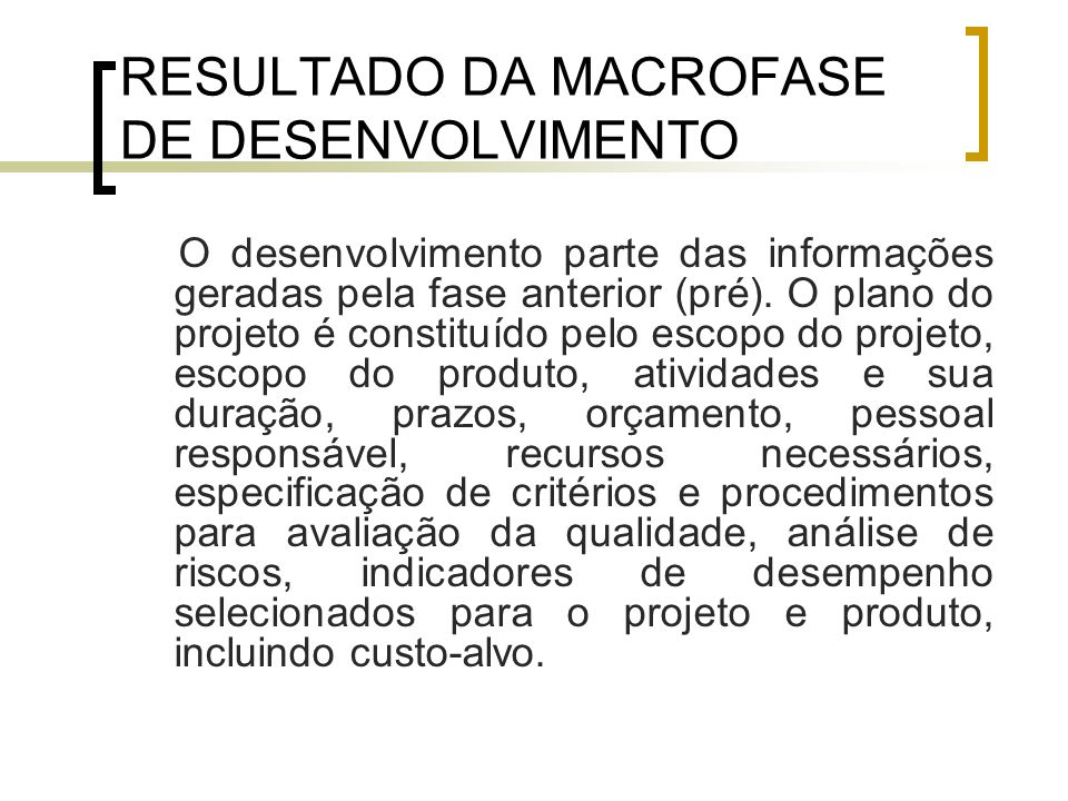 RESULTADO DA MACROFASE DE DESENVOLVIMENTO O desenvolvimento parte das informações geradas pela fase anterior (pré).