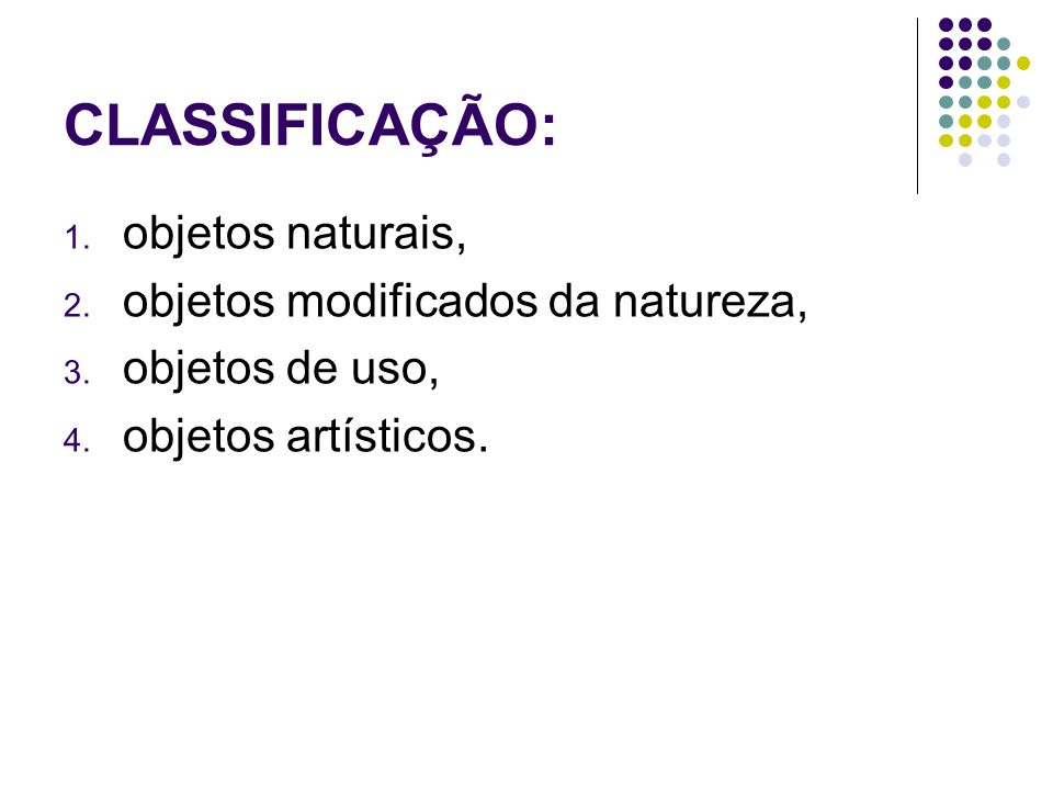 CLASSIFICAÇÃO: 1.objetos naturais, 2. objetos modificados da natureza, 3.