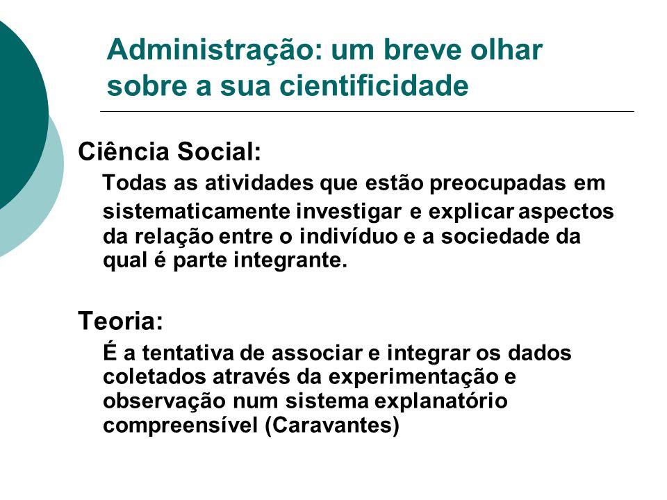 Administração: um breve olhar sobre a sua cientificidade Ciência Social: Todas as atividades que estão preocupadas em sistematicamente investigar e ex