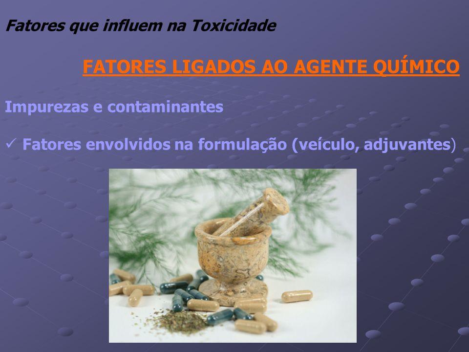 Fatores que influem na Toxicidade FATORES LIGADOS AO AGENTE QUÍMICO Impurezas e contaminantes Fatores envolvidos na formulação (veículo, adjuvantes)