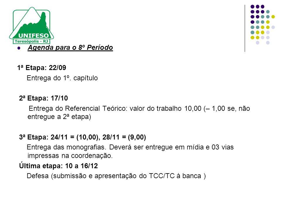 Agenda para o 8º Período 1ª Etapa: 22/09 Entrega do 1º. capítulo 2ª Etapa: 17/10 Entrega do Referencial Teórico: valor do trabalho 10,00 (– 1,00 se, n