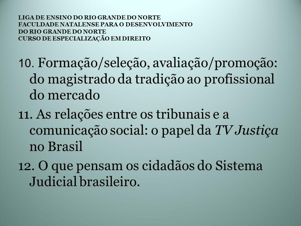 10. Formação/seleção, avaliação/promoção: do magistrado da tradição ao profissional do mercado 11. As relações entre os tribunais e a comunicação soci
