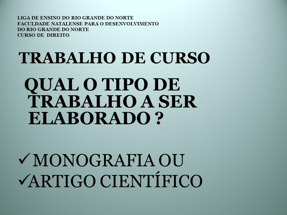 LIGA DE ENSINO DO RIO GRANDE DO NORTE FACULDADE NATALENSE PARA O DESENVOLVIMENTO DO RIO GRANDE DO NORTE CURSO DE DIREITO TRABALHO DE CURSO DIRETRIZES TÉCNICAS DO MANUAL DE ORIENTAÇÃO DO TC EM DIREITO DA FARN NORMAS DA ASSOCIAÇÃO BRASILEIRA DE NORMAS TÉCNICAS ABNT (ABNT)