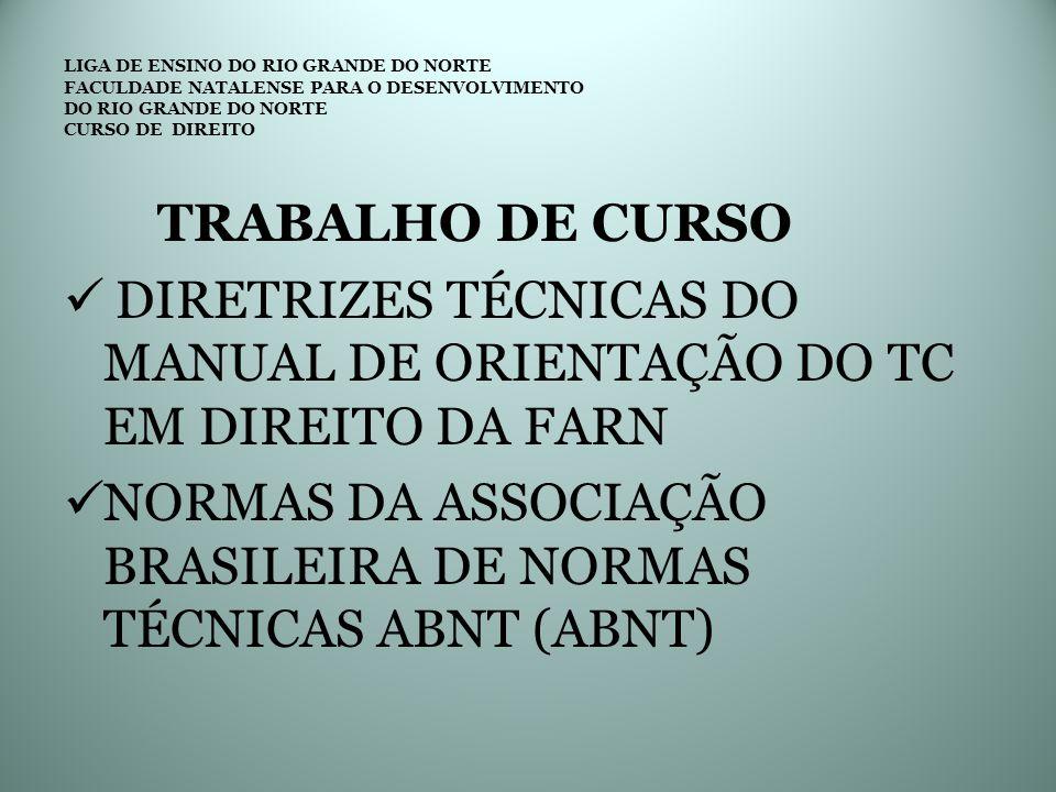 LIGA DE ENSINO DO RIO GRANDE DO NORTE FACULDADE NATALENSE PARA O DESENVOLVIMENTO DO RIO GRANDE DO NORTE CURSO DE DIREITO TRABALHO DE CURSO DIRETRIZES