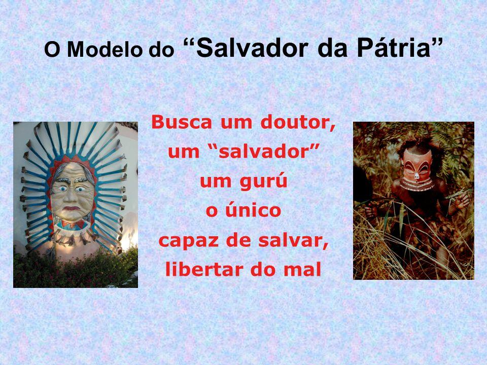Busca um doutor, um salvador um gurú o único capaz de salvar, libertar do mal O Modelo do Salvador da Pátria