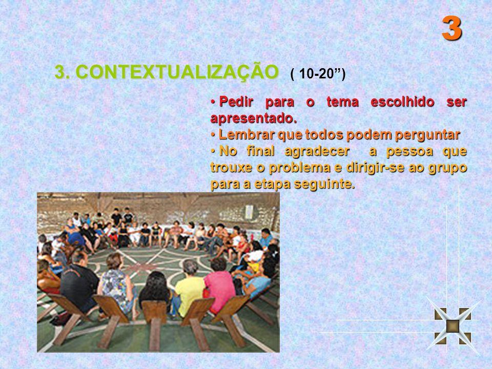 3 3.CONTEXTUALIZAÇÃO ( 10-20 ) Pedir para o tema escolhido ser apresentado.