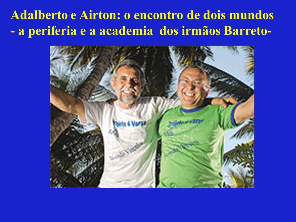 Adalberto e Airton: o encontro de dois mundos - a periferia e a academia dos irmãos Barreto-