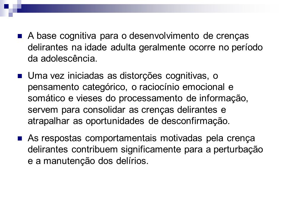 A base cognitiva para o desenvolvimento de crenças delirantes na idade adulta geralmente ocorre no período da adolescência. Uma vez iniciadas as disto