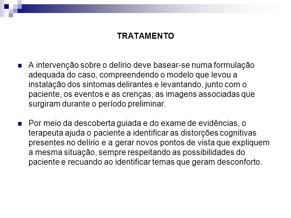 TRATAMENTO A intervenção sobre o delírio deve basear-se numa formulação adequada do caso, compreendendo o modelo que levou a instalação dos sintomas d