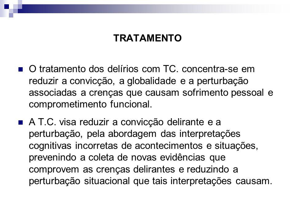 TRATAMENTO O tratamento dos delírios com TC. concentra-se em reduzir a convicção, a globalidade e a perturbação associadas a crenças que causam sofrim