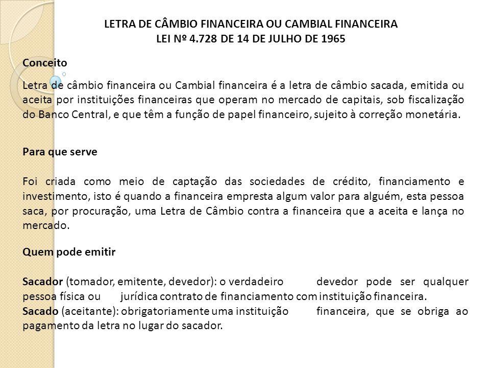 LETRA DE CÂMBIO FINANCEIRA OU CAMBIAL FINANCEIRA LEI Nº 4.728 DE 14 DE JULHO DE 1965 Para que serve Foi criada como meio de captação das sociedades de