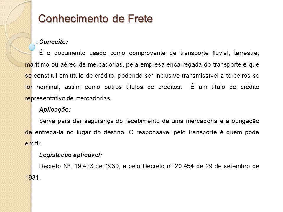 Conhecimento de Frete Conceito: É o documento usado como comprovante de transporte fluvial, terrestre, marítimo ou aéreo de mercadorias, pela empresa