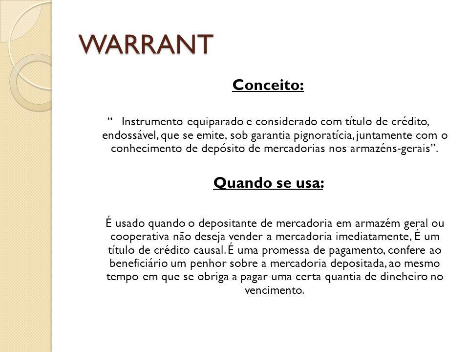 """WARRANT Conceito: """"Instrumento equiparado e considerado com título de crédito, endossável, que se emite, sob garantia pignoratícia, juntamente com o c"""
