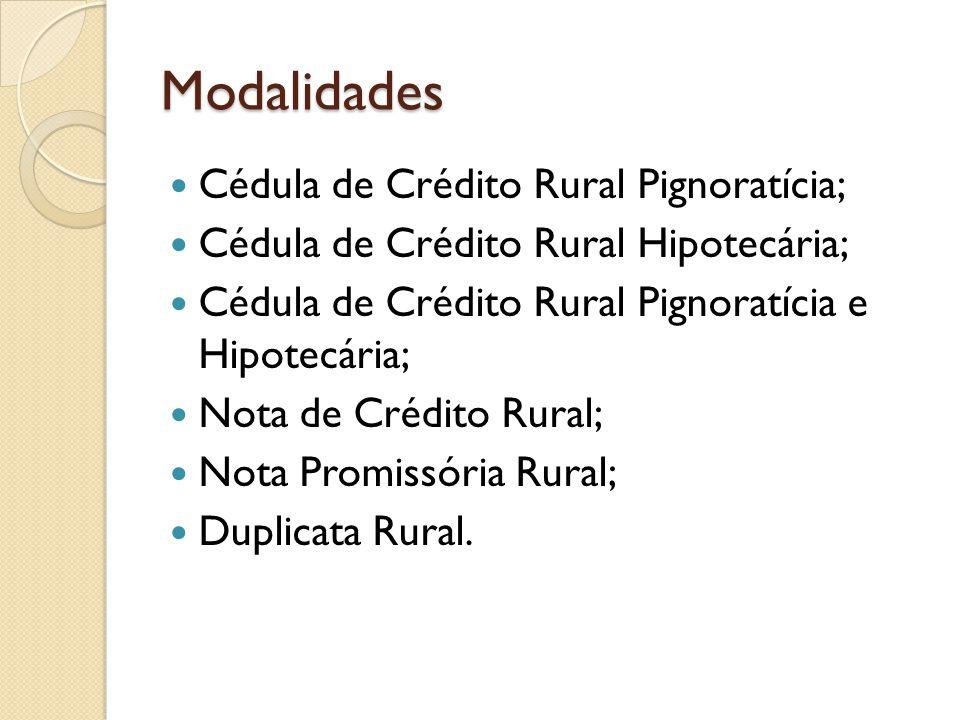 Modalidades Cédula de Crédito Rural Pignoratícia; Cédula de Crédito Rural Hipotecária; Cédula de Crédito Rural Pignoratícia e Hipotecária; Nota de Cré