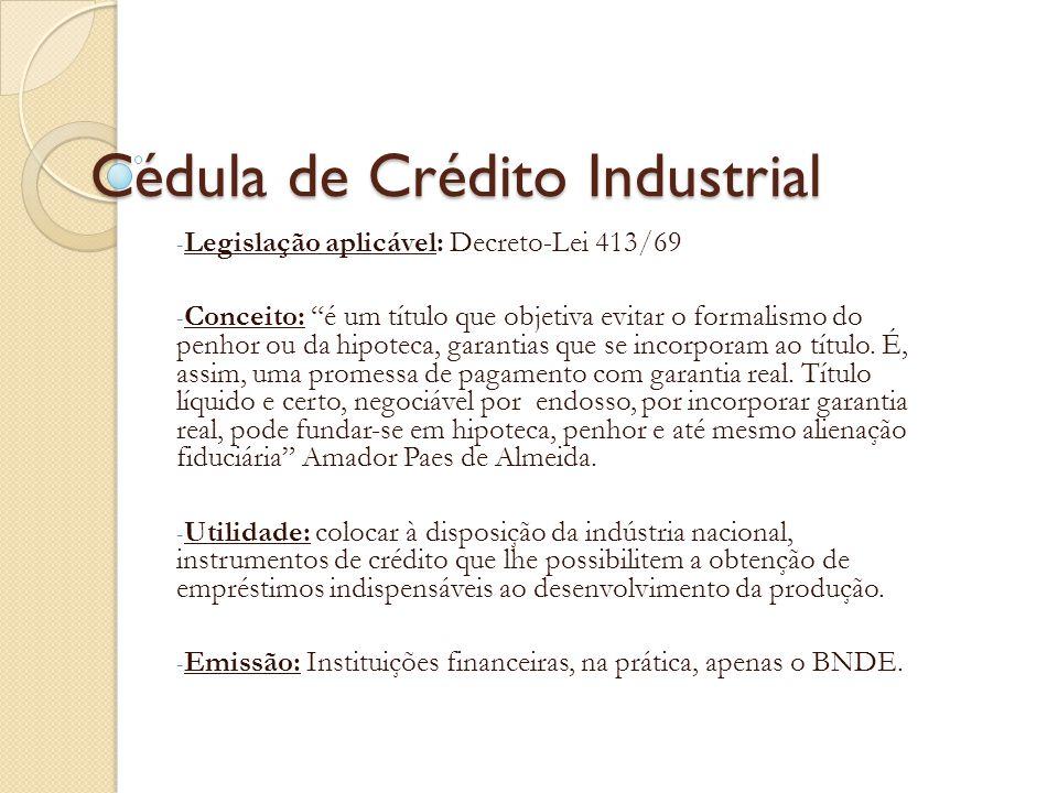 """Cédula de Crédito Industrial - Legislação aplicável: Decreto-Lei 413/69 - Conceito: """"é um título que objetiva evitar o formalismo do penhor ou da hipo"""